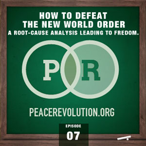 Peace Revolution Episode 007: How to Defeat the New World Order / A Root-Cause Analysis Leading to Freedom