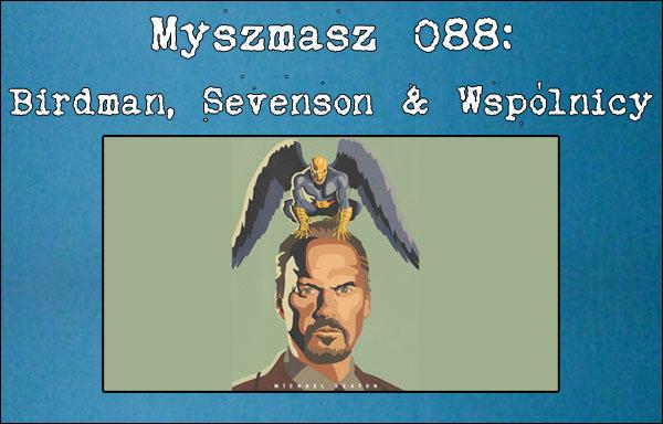 Myszmasz 088 - Birdman, Sevenson & Wspólnicy