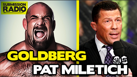 Submission Radio 19/1/5 Pat Miletich & Bill Goldberg + UFC Fight Night Boston