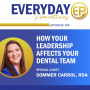 Artwork for Episode 134 - How Your Leadership Affects Your Dental Team with Sommer Carrol, RDA