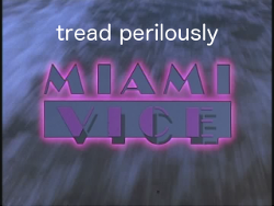 Tread Perilously -- Miami Vice: The Cows Of October