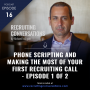 Artwork for Phone Scripting And Making The Most Of Your First Recruiting Call - Episode 1 of 2