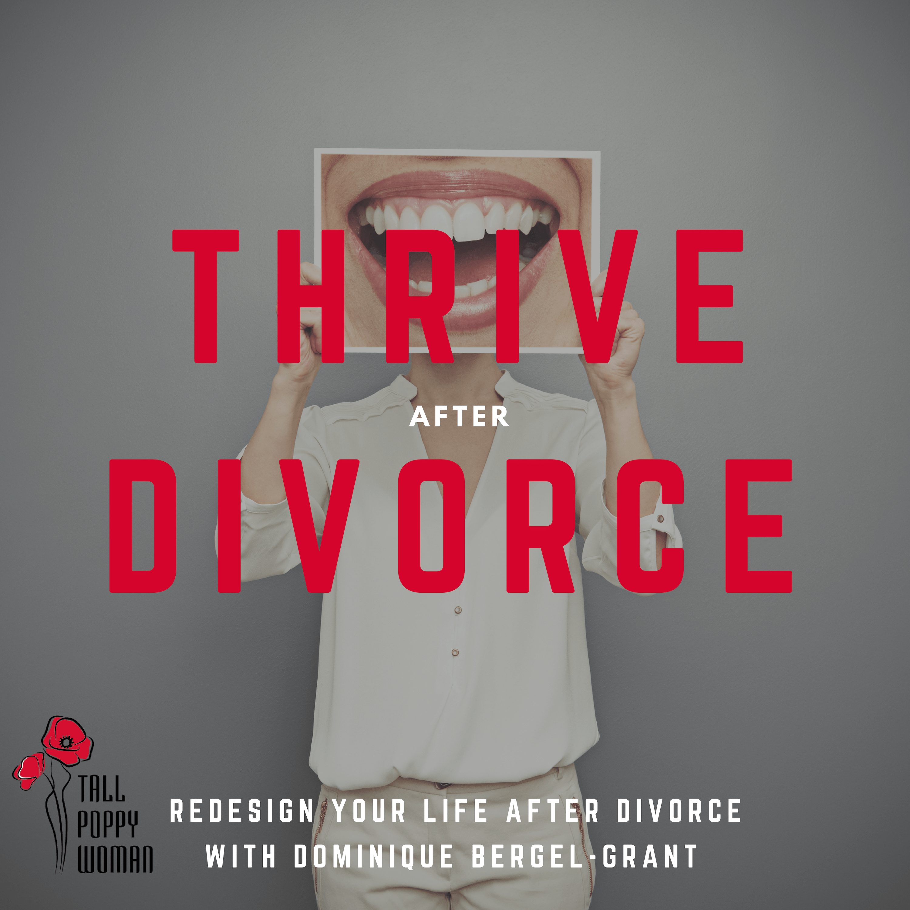 Thrive After Divorce By Tall Poppy Woman: Helping women redesign their life after separation and divorce show art