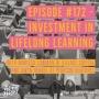 Artwork for #172 - Investment in Lifelong Learning