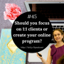 Artwork for #45: Should You Focus on 1:1 Clients or Create Your Online Program?