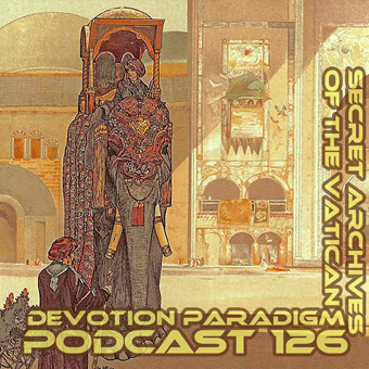 Devotion Paradigm - Secret Archives of the Vatican Podcast 126