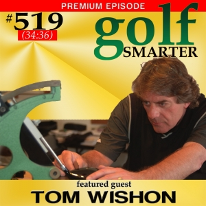 519 Premium: The 2016 Ban on Anchored Putters with Custom Club Maker Tom Wishon