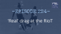 Artwork for Ep. 224 - 'Real' drag at the RioT