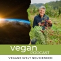 Artwork for Die vegane Welt neu denken #16: Dr. Markus Strauss: Re-Kultivierung der Wildkräuter ist die Lösung