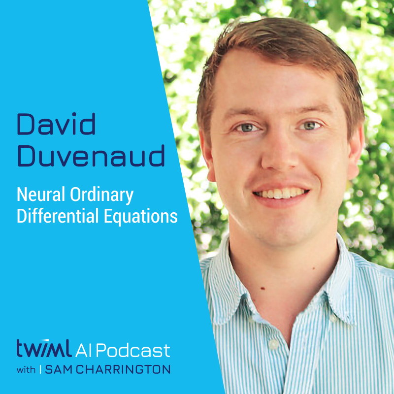Neural Ordinary Differential Equations with David Duvenaud - #364