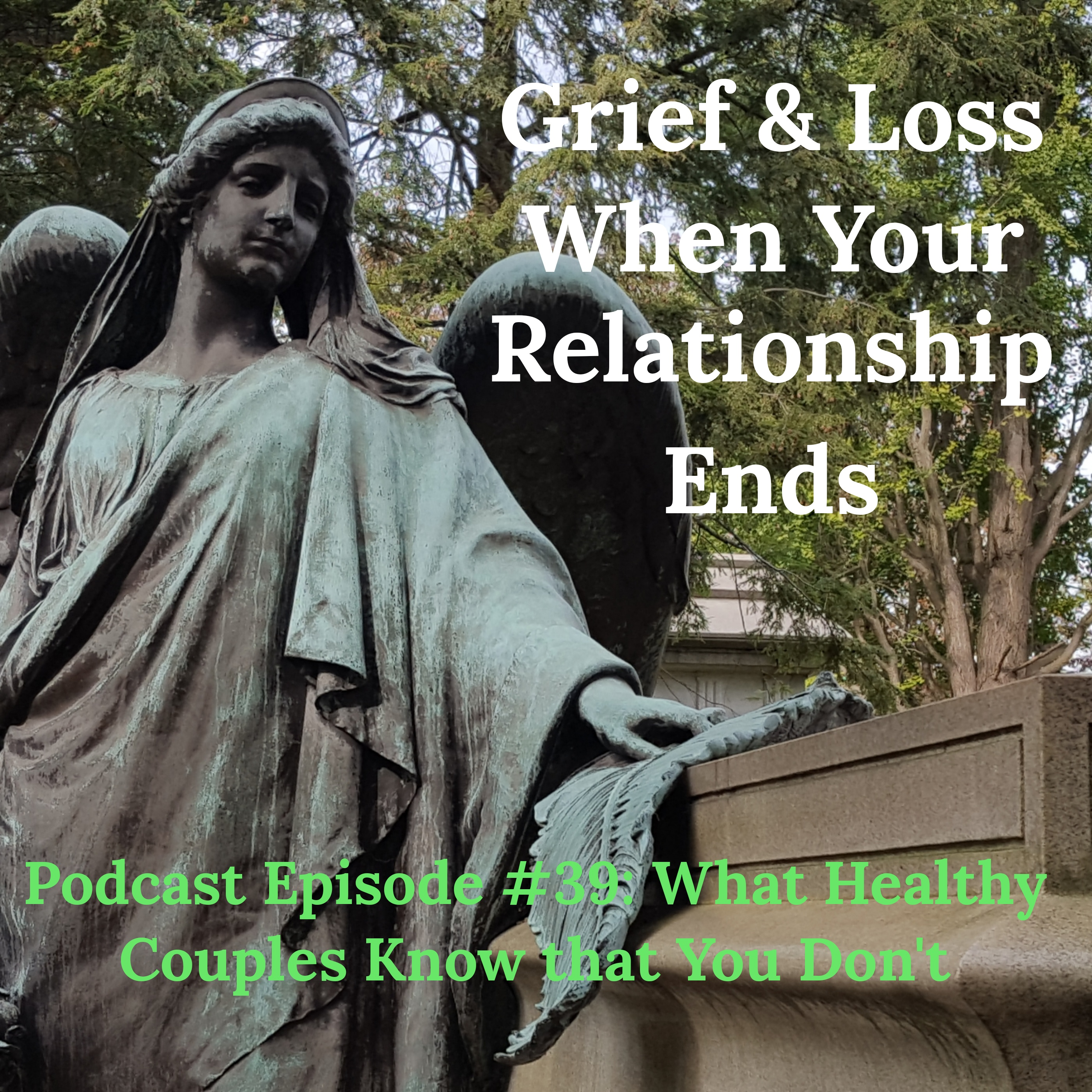 What Healthy Couples Know That You Don't - Grief & Loss Survival in Relationships Episode #39