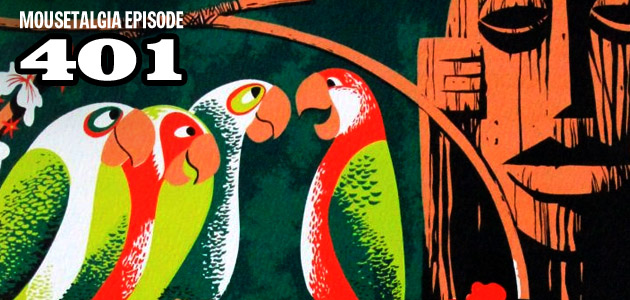 Mousetalgia Episode 401: Walt Disney's Enchanted Tiki Room