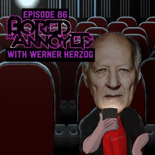 Episode 86 - Bored and Annoyed with Werner Herzog