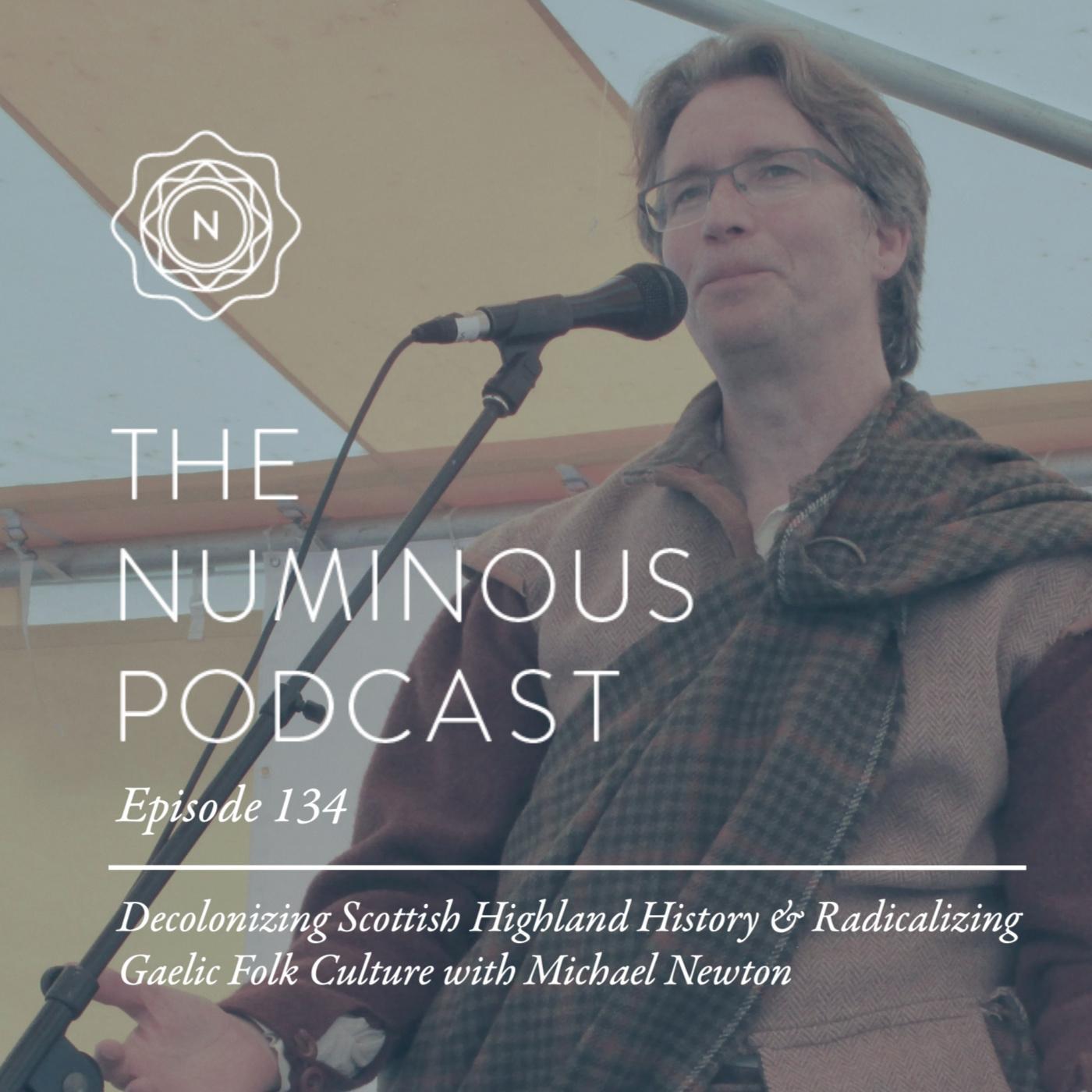 TNP134: Decolonizing Scottish Highland History and Radicalizing Gaelic Folk Culture with Michael Newton