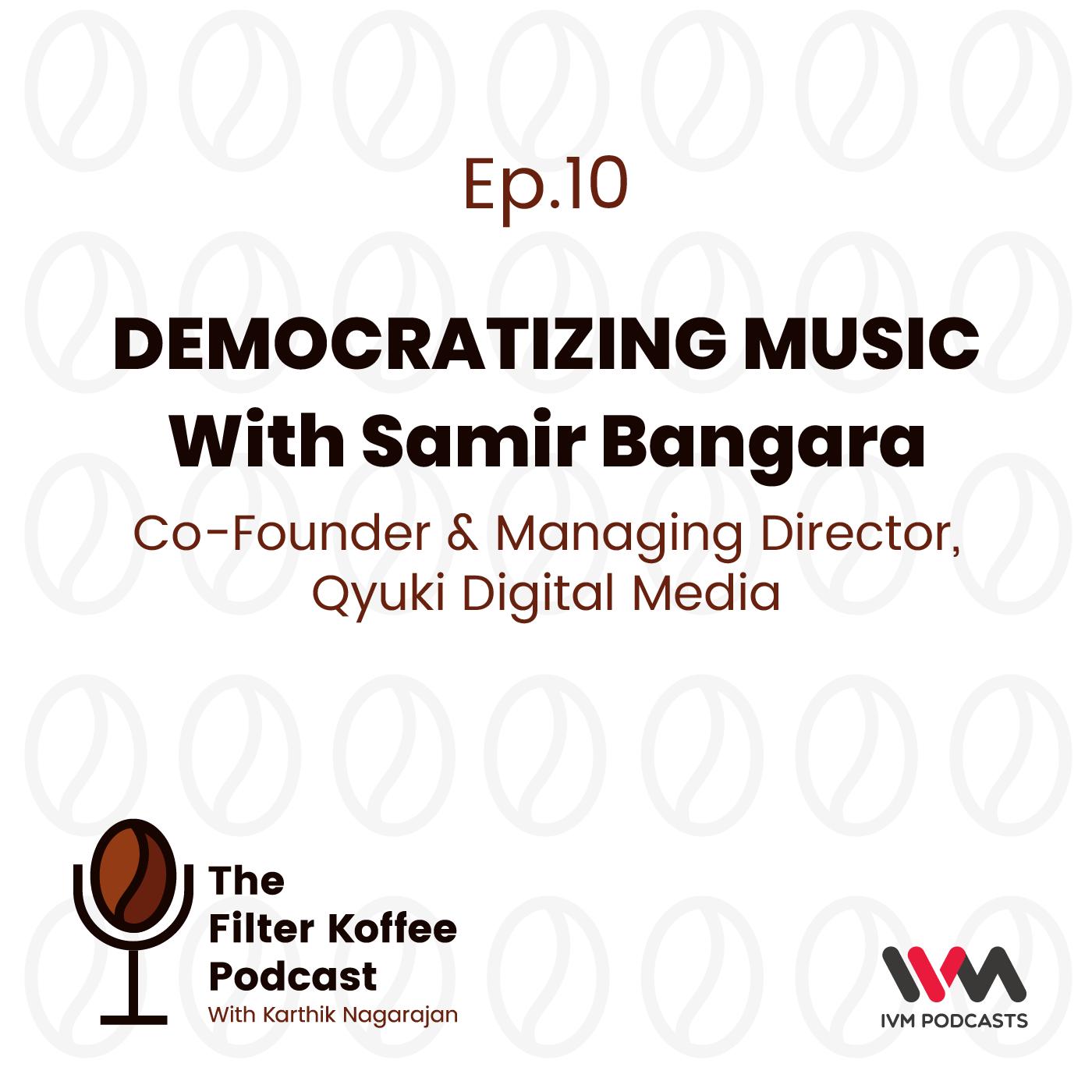 Ep. 10: Democratizing Music with Samir Bangara