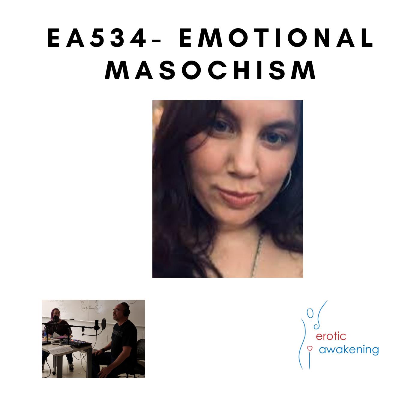 Erotic Awakening Podcast - EA534 - Emotional Masochism