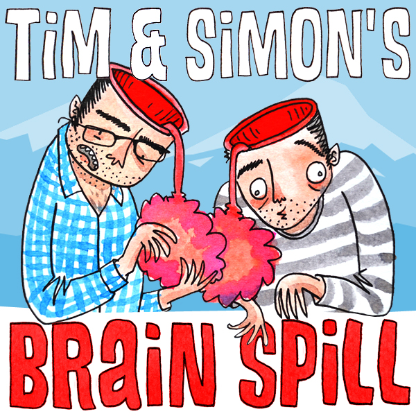 Tim and Simon's Brain Spill