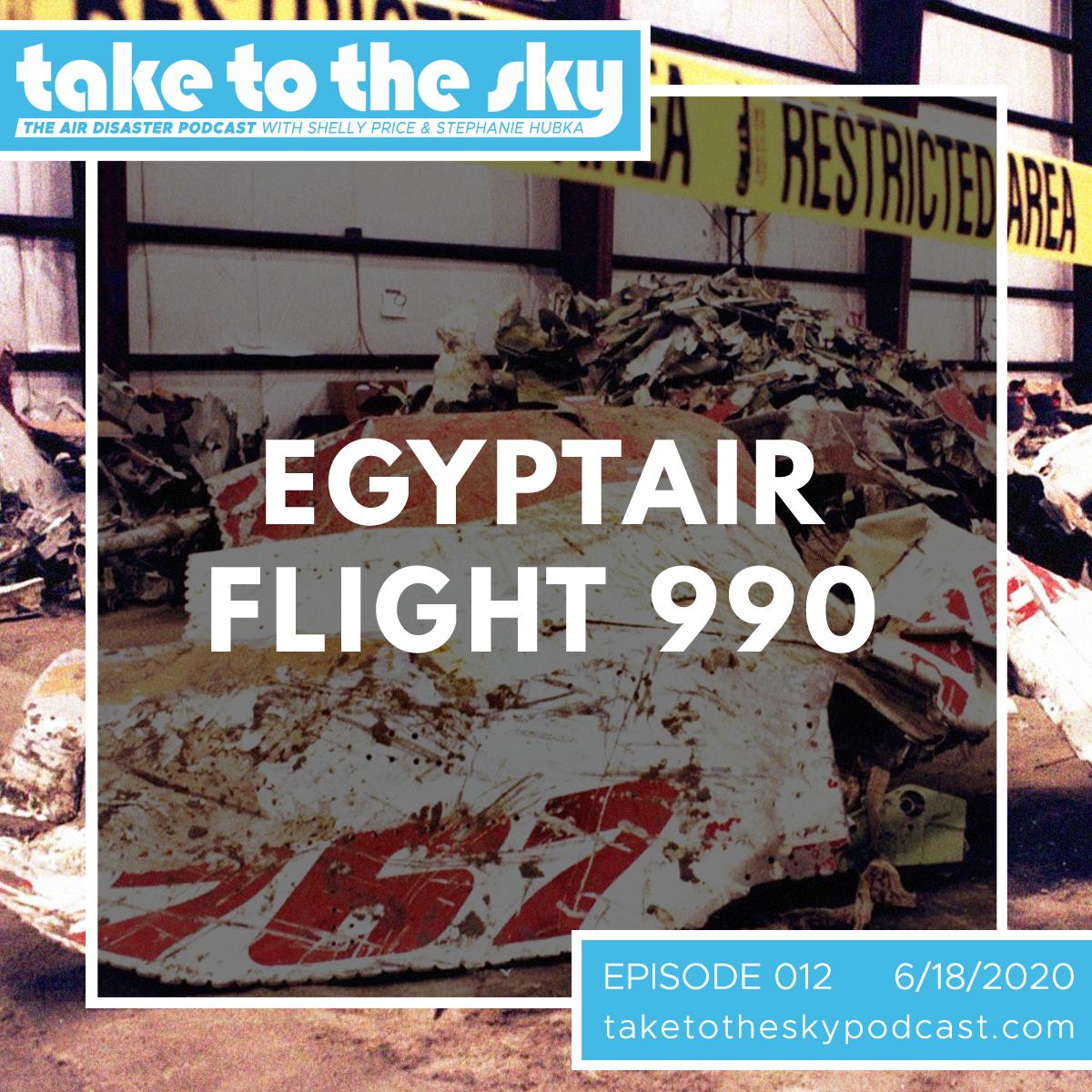 Take to the Sky Episode 012: EgyptAir 990