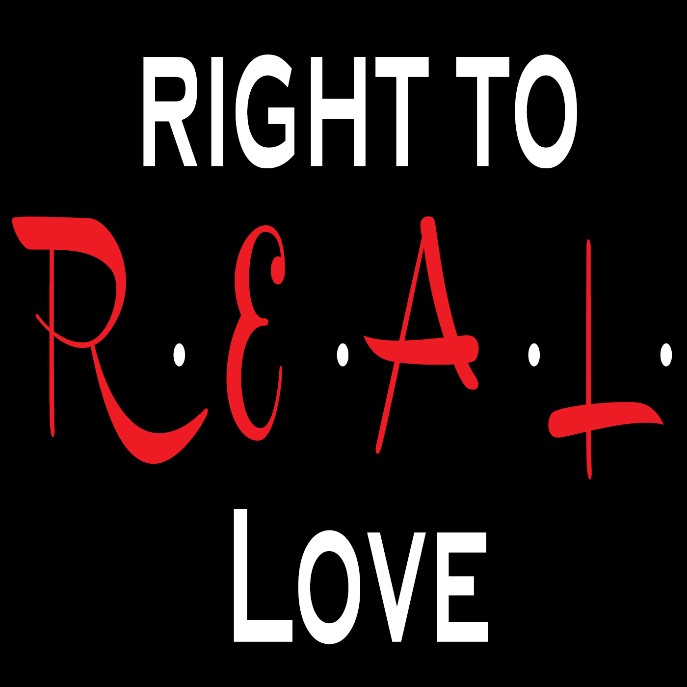 Right to R.E.A.L. Love: Advice for Christians on Dating, Relationships, Faith and Sex show art
