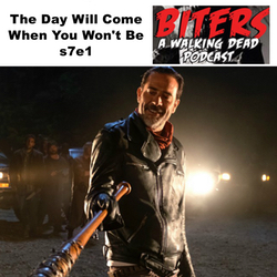 The Day Will Come When You Won't Be s7e1 - Biters: The Walking Dead Podcast