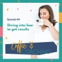 Artwork for 64: Coffee & Coaching - Diving into fear to get results