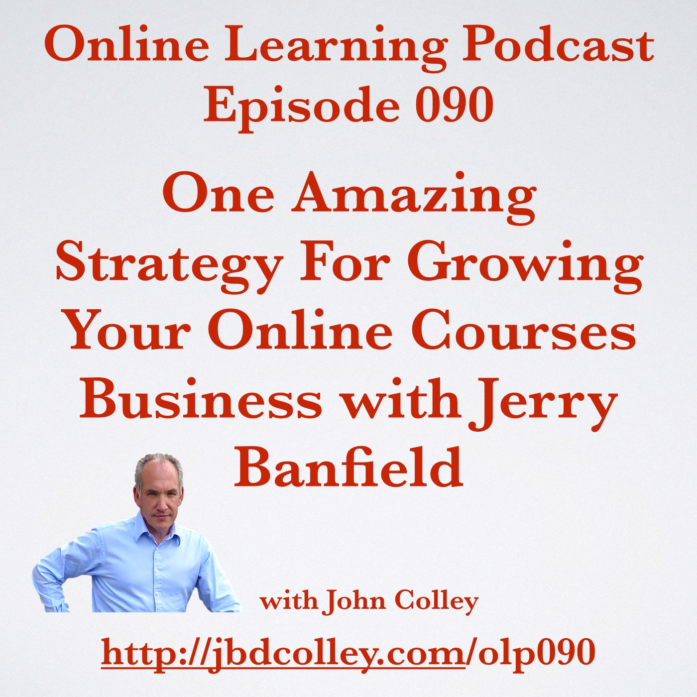 OLP090 One Amazing Strategy For Growing Your Online Courses Business with Jerry Banfield