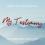 Artwork for My Testimony Delivered to a Celebrate Recovery Group– Spirit Filled Podcast Episode 113