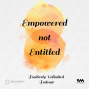 Artwork for Ep. 32: Empowered Not Entitled