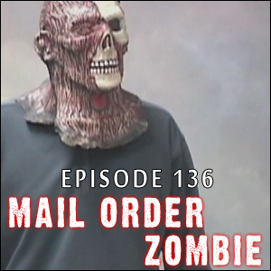 Mail Order Zombie: Episode 136