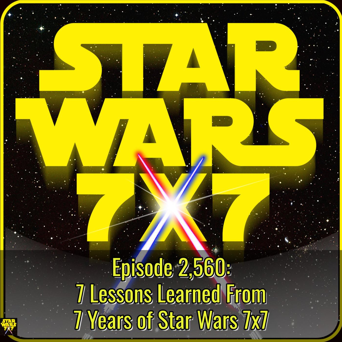 2,560. 7 Lessons Learned From 7 Years of Star Wars 7x7
