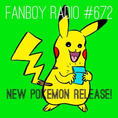 Fanboy Radio #672 - Release the Pokemon!