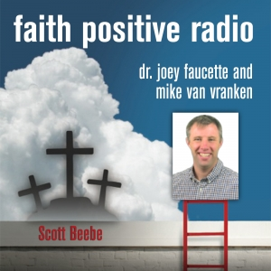 Faith Positive Radio: Scott Beebe
