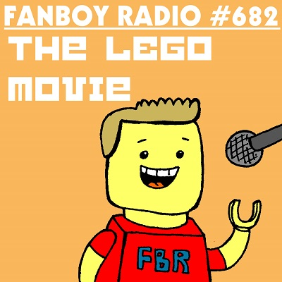 Fanboy Radio #682 - LEGO Movie & Monuments Men