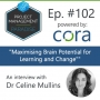 """Artwork for Episode 102: """"Maximizing Brain Potential for Learning and Change"""" with Dr. Celine Mullins"""