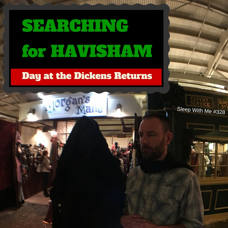 Searching for Havisham | Day at the Dickens Fair | Sleep With Me #328