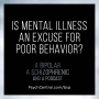 Artwork for EP 20: Is Mental Illness an Excuse for Poor Behavior?