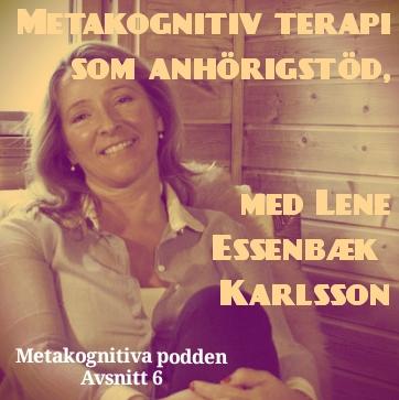 6. Metakognitiv terapi som anhörigstöd, med Lene Essenbæk Karlsson