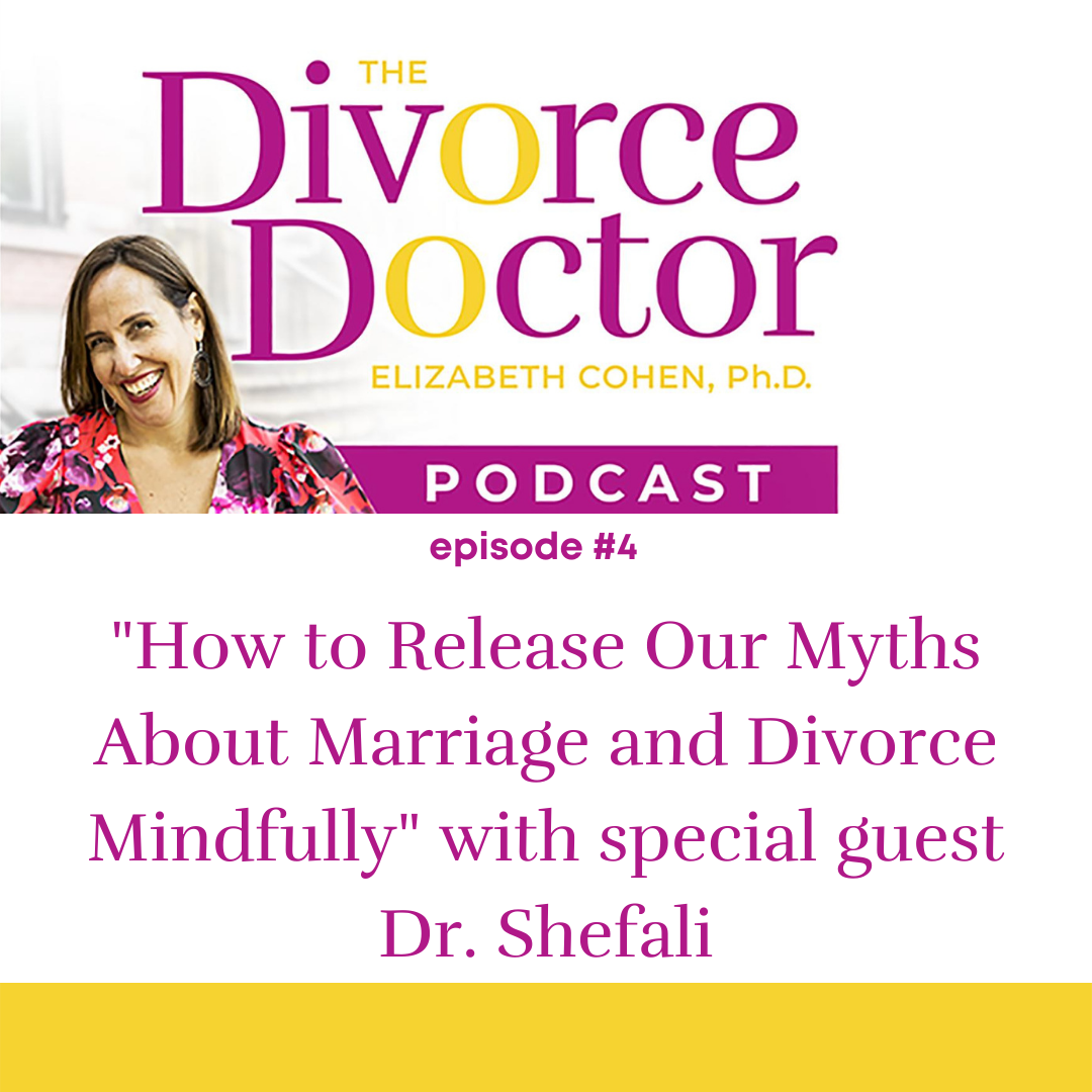 The Divorce Doctor - Episode 04: How to release our myths about marriage and divorce mindfully