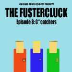 The Fustercluck Ep 8: C**catchers