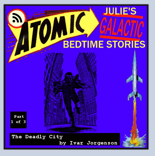 Atomic Julie's Galactic Bedtime Storires #13 - The Deadly City by Ivar Jorgenson