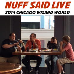Nuff Said LIVE - 2014 Chicago Wizard World