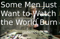 Some Men Just Want to Watch the World Burn (Inferno)