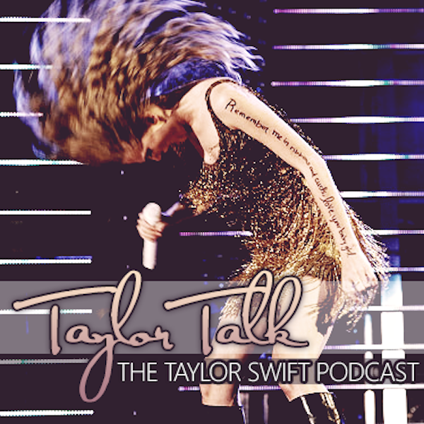 Taylor Talk: The Taylor Swift Podcast - Episode 12