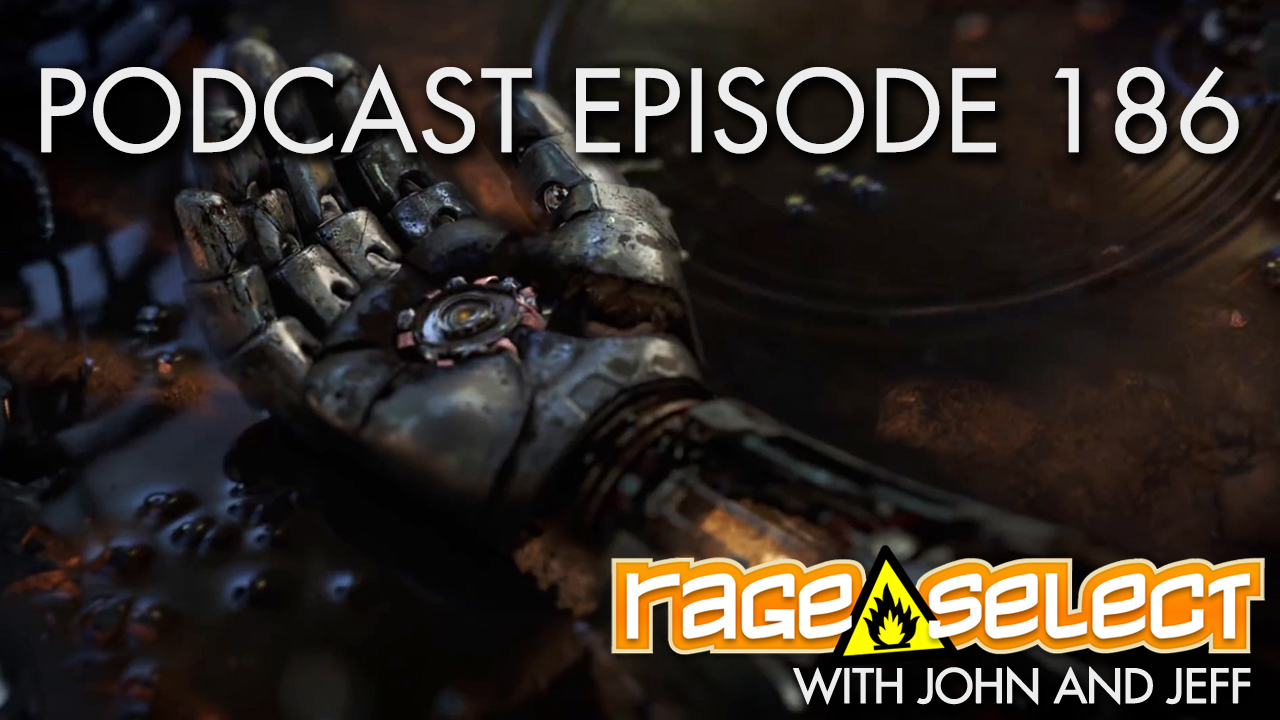 The NEW AND IMPROVED - Rage Select Podcast: Episode 186 with John and Jeff!!!