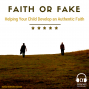 Artwork for Faith or Fake: Helping Your Child Develop an Authentic Faith