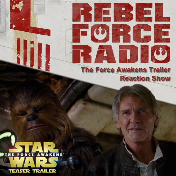 RebelForce Radio: The Force Awakens Trailer #2: Fan Feedback
