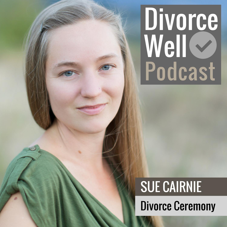 The Divorce Well Podcast - 11 - Divorce Ceremonies, with Sue Cairnie