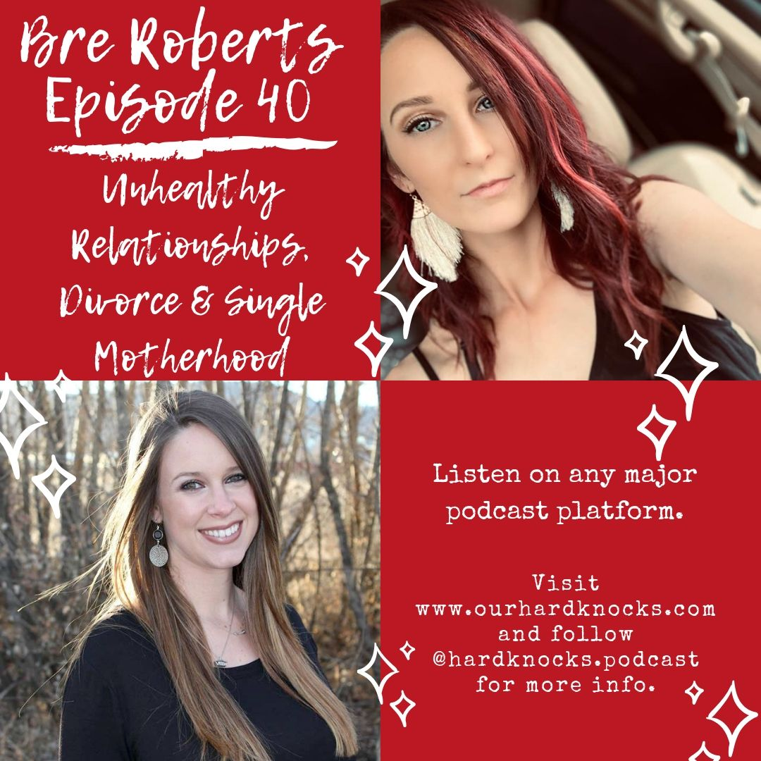 Episode 40: Bre Roberts - Unhealthy Relationships, Divorce & Single Motherhood