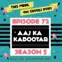 Artwork for Episode 72 (Season 5) July Aaj Ka Kabootar