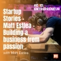 Artwork for Startup Stories - Building a business from passion with Matt Estlea